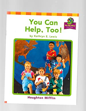 You Can Help, Too! (Houghton Mifflin On: Kathryn E. Lewis