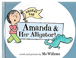 Hooray for Amanda & Her Alligator!: Mo Willems