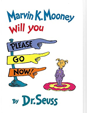 Marvin K. Mooney Will You Please Go: Dr. Seuss