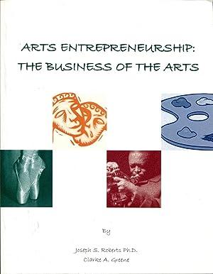 Arts Entrepreneurship: The Business of the Arts: Roberts, Joseph S.