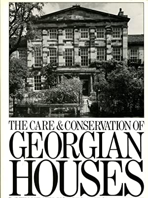 The Care and Conservation of Georgian Houses: A Maintenance Manual for Edinburgh New Town: Davey, ...