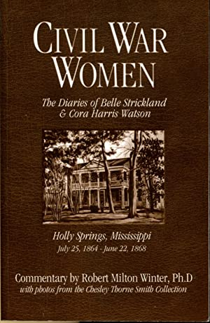 Civil War Women: The Diaries of Belle Strickland and Cora Harris Watson: Holly Springs, Mississip...