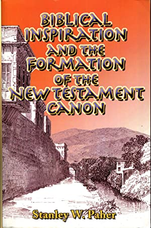 Biblical Inspiration and the Formation of the New Testament Canon: Paher, Stanley W.