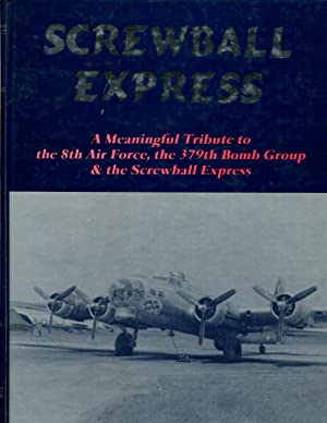 Screwball Express, A meaningful Tribute to the 8th Air Force, the 379th Bomb Group & the ...
