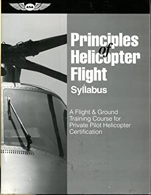 Principles of Helicopter Flight Syllabus: A Flight & Ground Training Course for Private Pilot ...