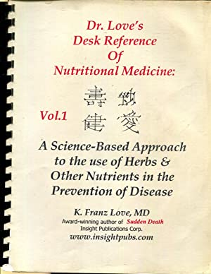 Dr. Love's Desk Reference of Nutritional Medicine- Vol. 1 A Science-Based Approach to the Use ...