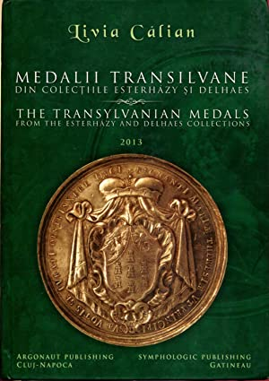 The Transylvanian Medals from the Esterhazy and Delhaes Collections by Livia Calian by Livia Calian...