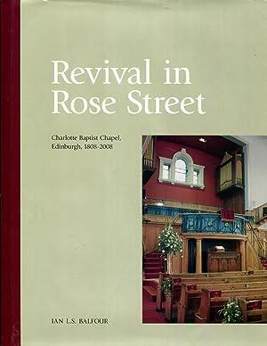 Revival in Rose Street . Charlotte Baptist Chapel , Edinburgh , 1808 - 2008 .: Balfour, Ian L . S .