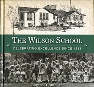 The Wilson School: Celebrating Excellence Since 1913 by Eugene D. Ruth, Jr. by Eugene D. Ruth, Jr.:...