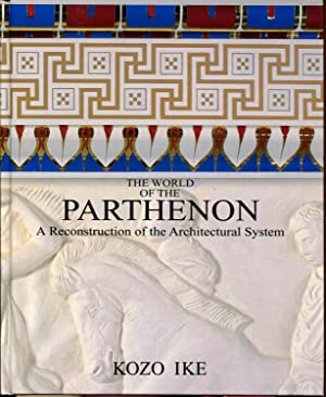 The World of the Parthenon: A Reconstruction of the Architectural System by Kozo Ike by Kozo Ike by...