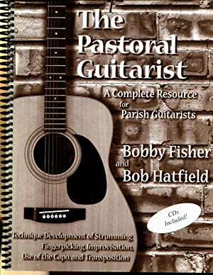 The Pastoral Guitarist - A Complete Resource for Parish Guitarists: Fisher, Bobby; Hatfield, Bob