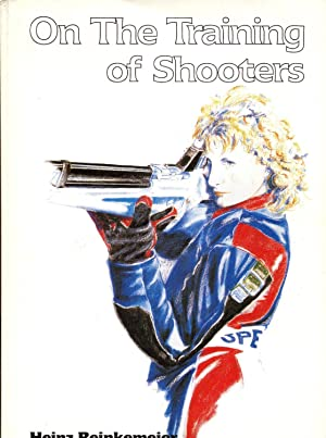 On the Training of Shooters Volumes I & II by Heinz Reinkemeier by Heinz Reinkemeier by Heinz ...