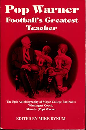 Pop Warner: Football's Greatest Teacher : The Epic Autobiography of Major College Football&#...