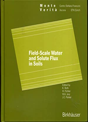 Field-Scale Water and Solute Flux in Soils: Roth, K; Fluhler,