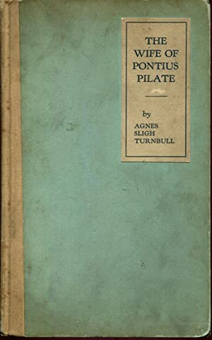 The wife of Pontius Pilate : a story of the heart of Procla,: Turnbull, Agnes Sligh