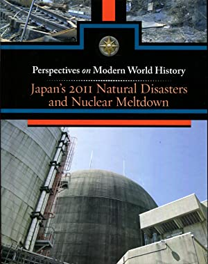 Japan's 2011 Natural Disasters and Nuclear Meltdown (Perspectives on Modern World History): ...