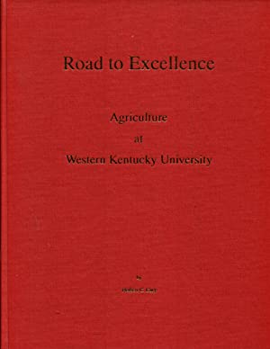 Road to Excellence Agriculture at Western Kentucky University - 1998 printing: Cary, Herbert C.