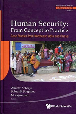 Human Security: From Concept to Practice -- Case Studies from Northeast India and Orissa (World ...
