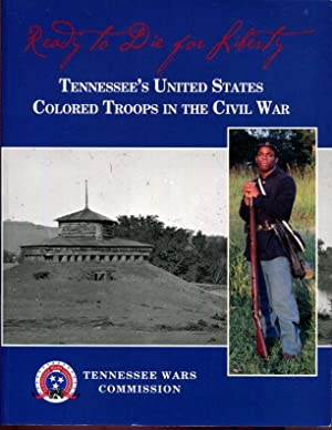 Ready To Die For Liberty: Tennessee's United States Colored Troops in the Civil War