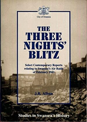The three nights' blitz: Select contemporary reports: Alban, J. R