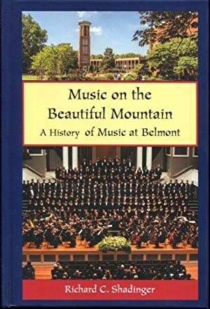 Music on the Beautiful Mountain: A History of Music at Belmont: Shadinger, Richard C