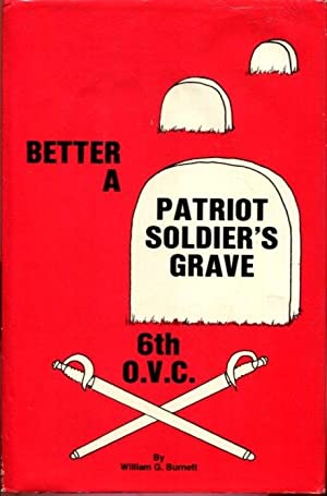 Better a Patriot Soldier's Grave: The History of the Sixth Ohio Volunteer Cavalry