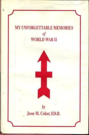 My Unforgettable Memories of World War II: Coker, Jesse M