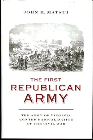 The First Republican Army: The Army of Virginia and the Radicalization of the Civil War (A Nation...