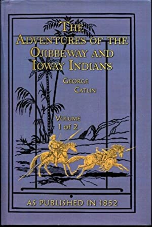 The Adventures of the Ojibbeway and Ioway Indians: Volume 1 of 2: In England, France, and Belgium...