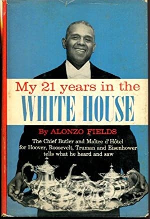 My 21 Years in the White House The Chief Butler and Maitre d'Hotel for Hoover, Roosevelt, Truman ...