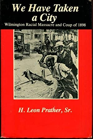 We Have Taken a City: Wilmington Racial Massacre and Coup of 1898