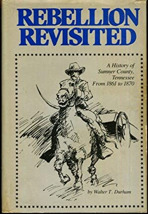 Rebellion Revisited, a History of Sumner County, Tennessee from 1861 to 1870