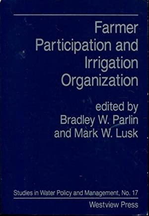 Farmer Participation and Irrigation Organization (WESTVIEW STUDIES IN WATER POLICY AND MANAGEMENT)
