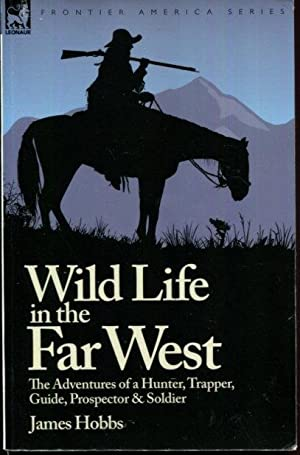 Wild Life in the Far West: the: Hobbs, James