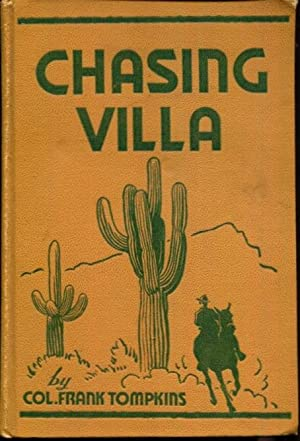 Chasing Villa: The Story Behind the Story of Pershing's Expedition Into Mexico