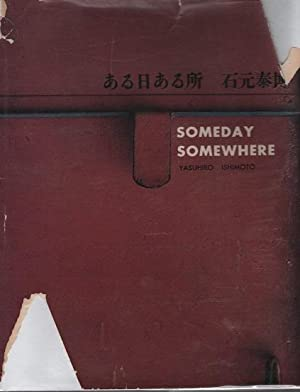 Aru Hi Aru Tokoro Someday Somewhere: Ishimoto, Yasuhiro (Photographs by)
