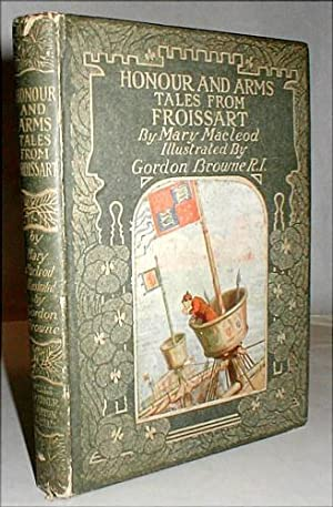 Honour & Arms: tales from Froissart. Illutrated by Gordon Browne.