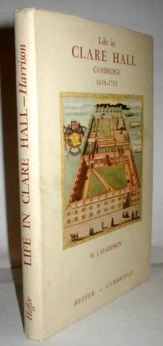 Life in Clare Hall, Cambridge, 1658-1713.: HARRISON, W. J.