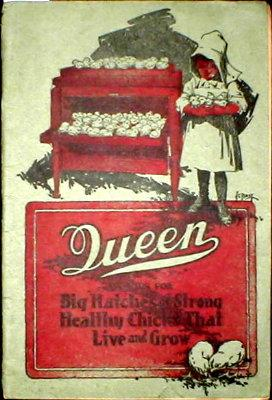 Queen: famous for Big Hatches of Strong Healthy Chicks that Live and Grow. Queen Incubator Compan...