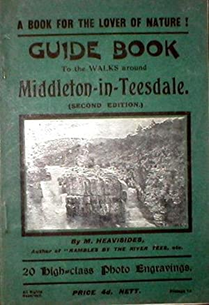 Guide Book to the Walks around Middleton-in-Teesdale.: HEAVISIDES, M.