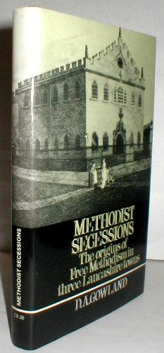 Methodist Secessions. The origins of Free Methodism: GOWLAND, D. A.