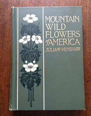 Mountain Wild Flowers, A Simple and Popular Guide to the Names and Descriptions of the Flowers that...