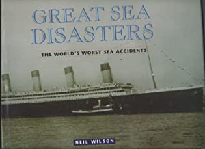 Great Sea Disasters : The World's Worst: Wilson, Neil