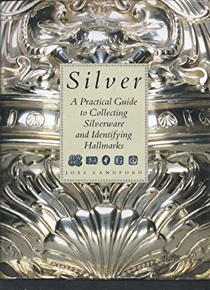 SILVER : a Practical Guide to Collecting: Langford, Joel