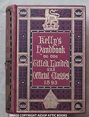KELLY'S HANDBOOK TO THE TITLED, LANDED AND OFFICIAL CLASSES FOR 1893 :Nineteenth Annual Edition