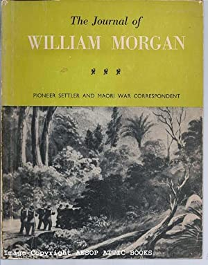 THE JOURNAL OF WILLIAM MORGAN, Pioneer Settler and Maori War Correspondent