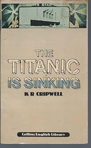 The Titanic is Sinking ( Collins English: Cripwell, K. R.