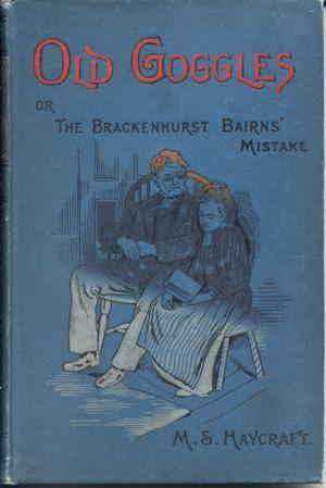 Old Goggles; or the Brackenhurst bairns' Mistake: Haycraft, M. S.