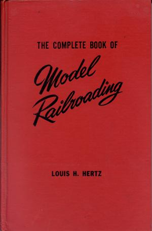 The Complete Book of Model Railroading: Hertz, Louis H.