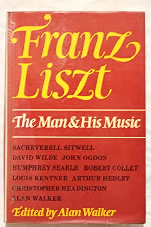 FRANZ LISZT : THE MAN AND HIS MUSIC